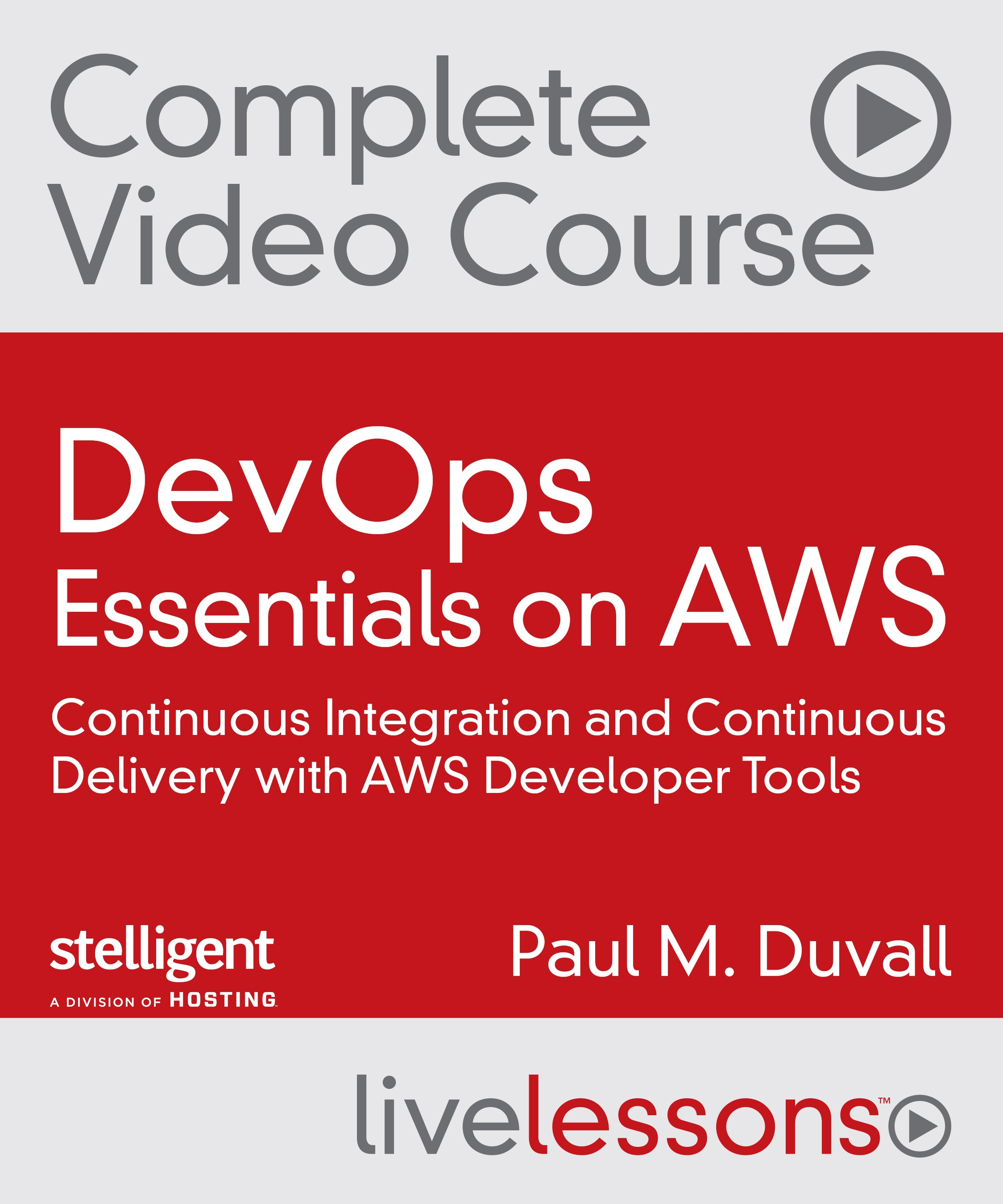 DevOps Essentials on AWS Complete Video Course (Video Training): Continuous Integration and Continuous Delivery with AWS Developer Tools