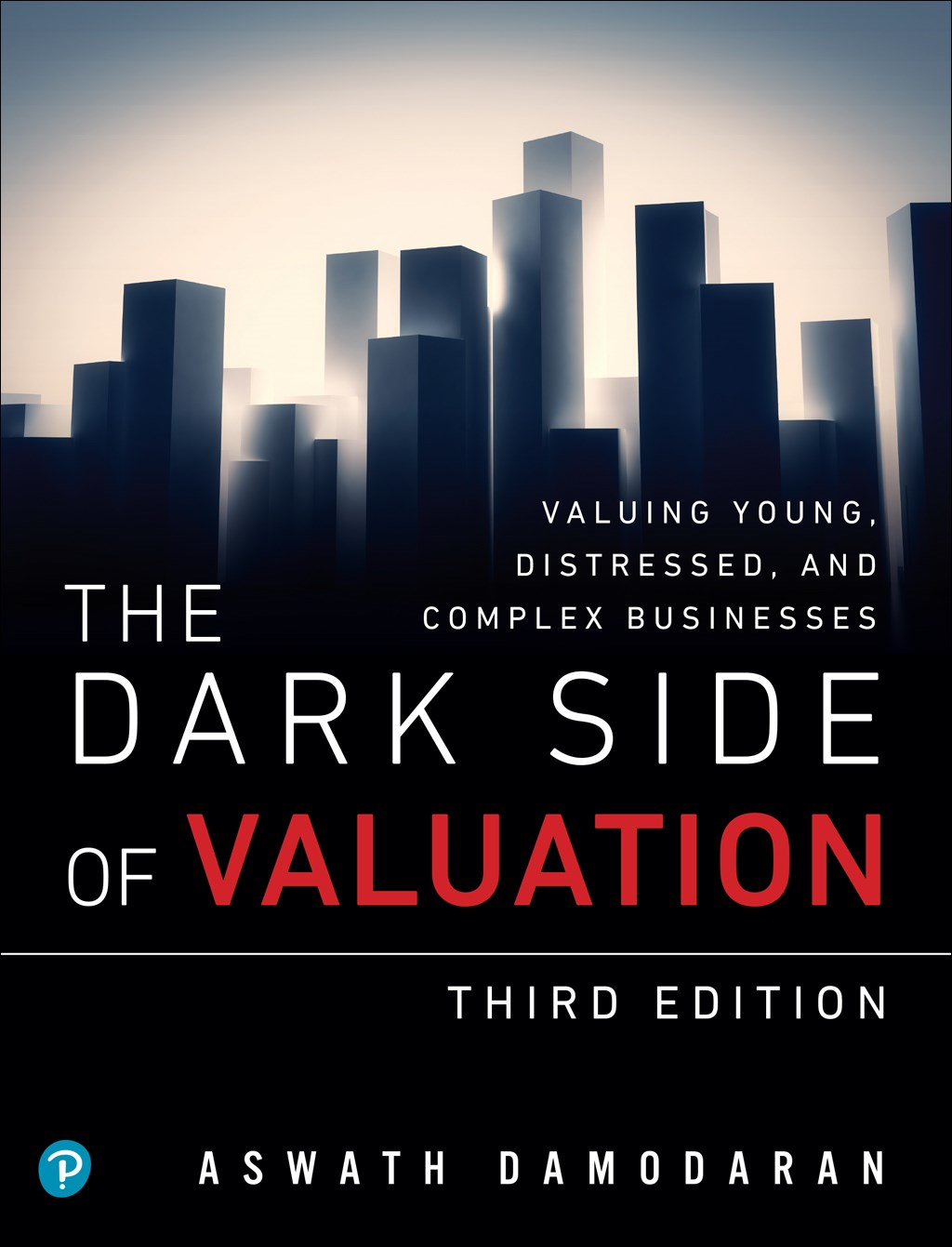Dark Side of Valuation, The: Valuing Young, Distressed, and Complex Businesses, 3rd Edition