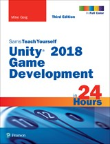 Unity 2018 Game Development in 24 Hours, Sams Teach Yourself, 3rd Edition