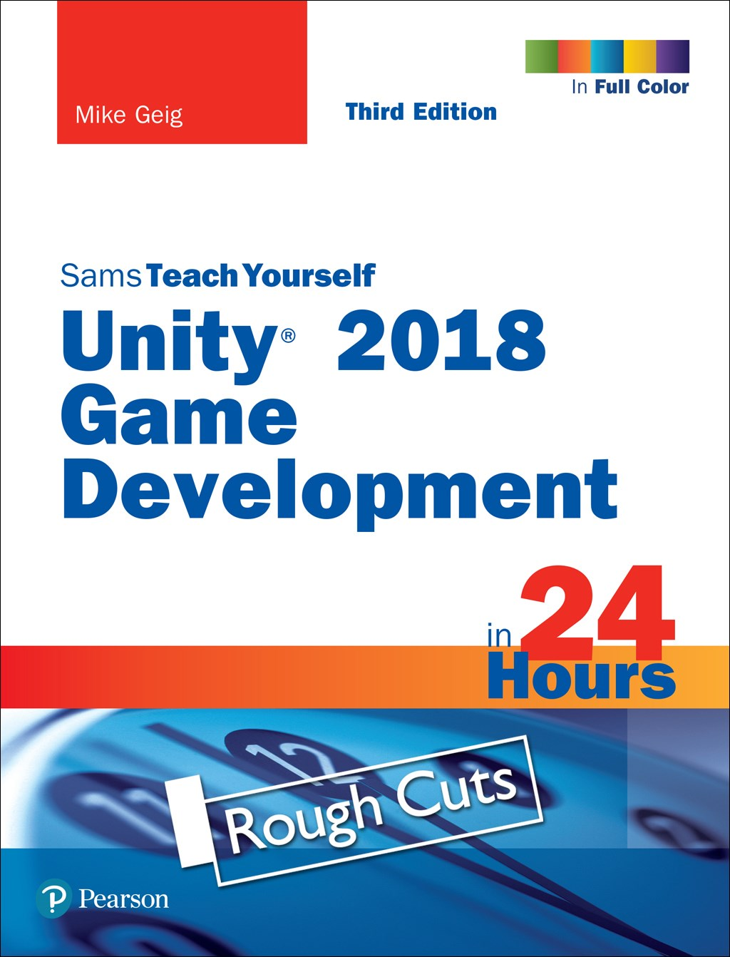 Unity 2018 Game Development in 24 Hours, Sams Teach Yourself,Rough Cuts, 3rd Edition