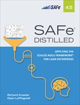SAFe 4.5 Distilled: Applying the Scaled Agile Framework for Lean Software and Systems Engineering, 2nd Edition