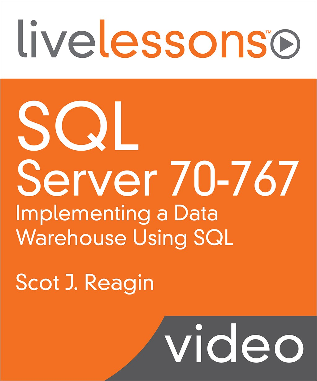 SQL Server 70-767: Implementing a Data Warehouse Using SQL LiveLessons (Video Training)