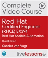 Red Hat Certified Engineer (RHCE) EX294 RHEL 8 Complete Video Course: Red Hat Ansible Automation, 3rd Edition