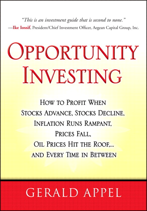 Opportunity Investing: How To Profit When Stocks Advance, Stocks Decline, Inflation Runs Rampant, Prices Fall, Oil Prices Hit the Roof, ... and Every Time in Between