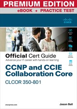 CCNP and CCIE Collaboration Core CLCOR 350-801 Official Cert Guide Premium Edition and Practice Test