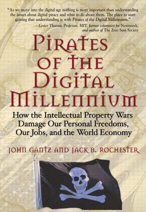 Pirates of the Digital Millennium: How the Intellectual Property Wars Damage Our Personal Freedoms, Our Jobs, and the World Economy 9780137000647