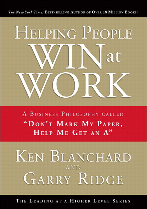 "Helping People Win at Work: A Business Philosophy Called ""Don't Mark My Paper, Help Me Get an A"""
