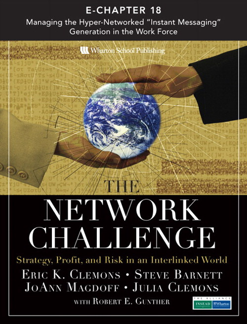 "Network Challenge (Chapter 18), The: Managing the Hyper-Networked ""Instant Messaging"" Generation in the Work Force"