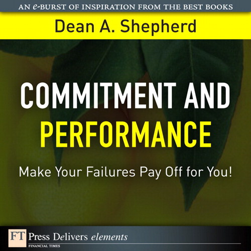 Commitment and Performance: Make Your Failures Pay Off for You!