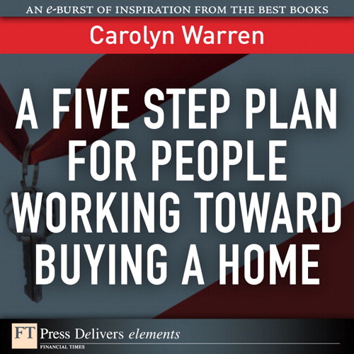 Five-Step Plan for People Working Toward Buying a Home, A