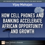 How Cell Phones and Banking Accelerate African Opportunity and Growth