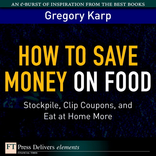 How to Save Money on Food: Stockpile, Clip Coupons, and Eat at Home More