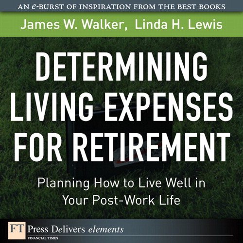 Determining Living Expenses for Retirement: Planning How to Live Well in Your Post-Work Life