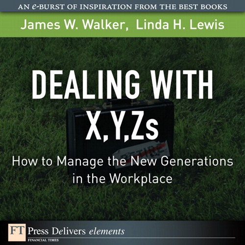 Dealing with X, Y, Zs: How to Manage the New Generations in the Workplace
