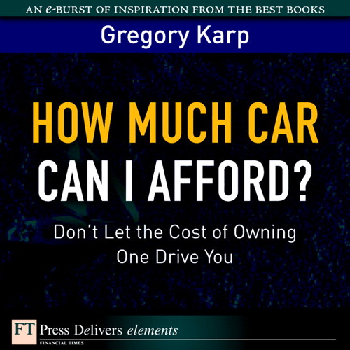 How Much Car Can I Afford?: Don't Let the Cost of Owning One Drive You