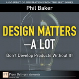 Design Matters--A Lot: Don't Develop Products Without It!