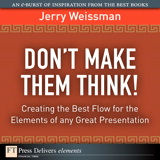 Don't Make Them Think! Creating the Best Flow for the Elements of any Great Presentation