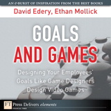 Goals and Games: Designing Your Employees' Goals Like Game Designers Design Video Games