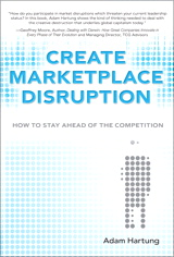 Create Marketplace Disruption: How to Stay Ahead of the Competition, (paperback)