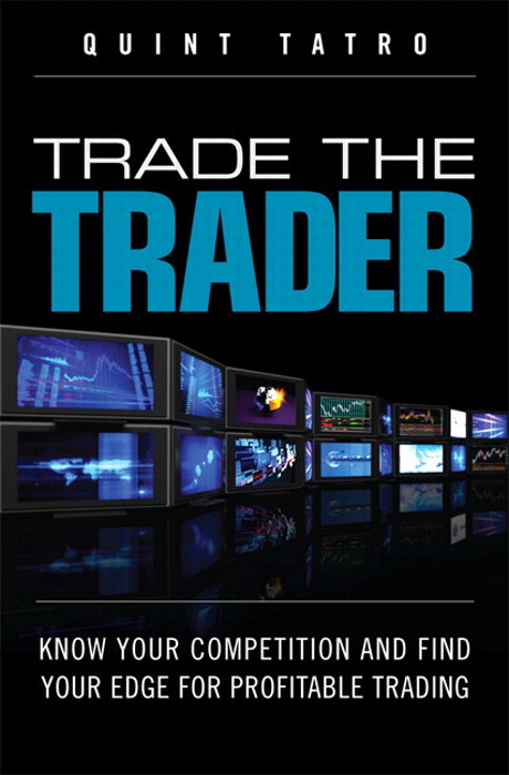 Trade the Trader: Know Your Competition and Find Your Edge for Profitable Trading