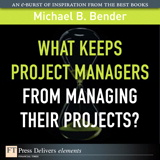 What Keeps Project Managers from Managing Their Projects