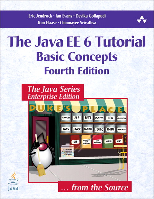 Java EE 6 Tutorial, The: Basic Concepts, 4th Edition