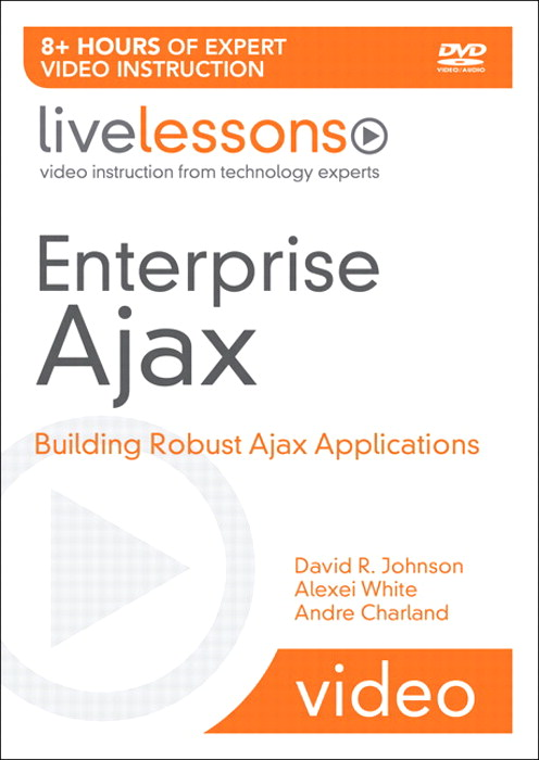 Enterprise Ajax LiveLessons (Video Training): Building Robust Ajax Applications