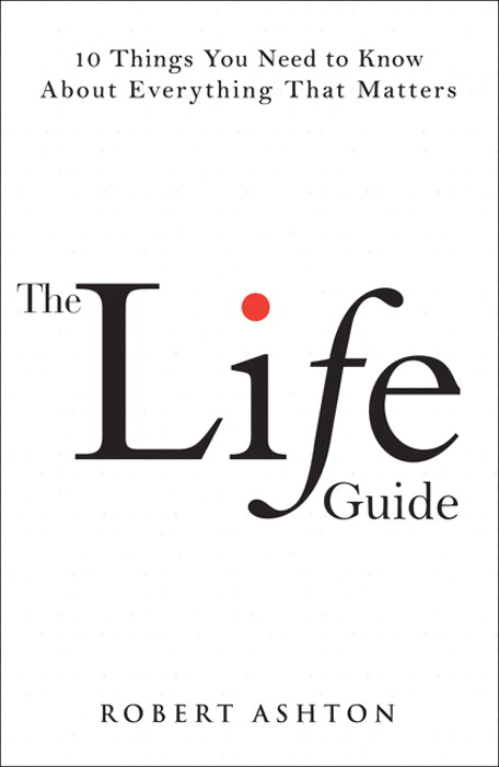 Life Guide, The: 10 Things You Need to Know About Everything That Matters