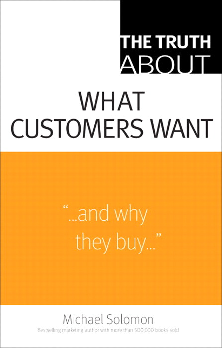 Truth About What Customers Want, The
