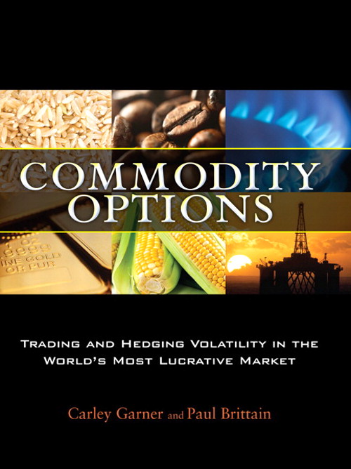 Commodity Options: Trading and Hedging Volatility in the World's Most Lucrative Market