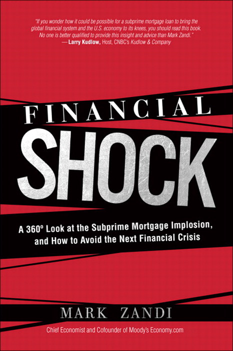Financial Shock: A 360º Look at the Subprime Mortgage Implosion, and How to Avoid the Next Financial Crisis
