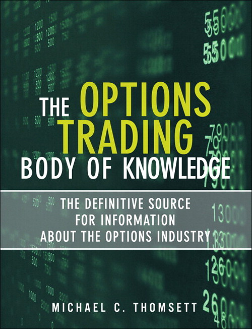 Options Trading Body of Knowledge, The: The Definitive Source for Information About the Options Industry