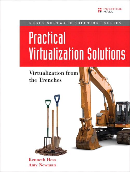 Practical Virtualization Solutions: Virtualization from the Trenches