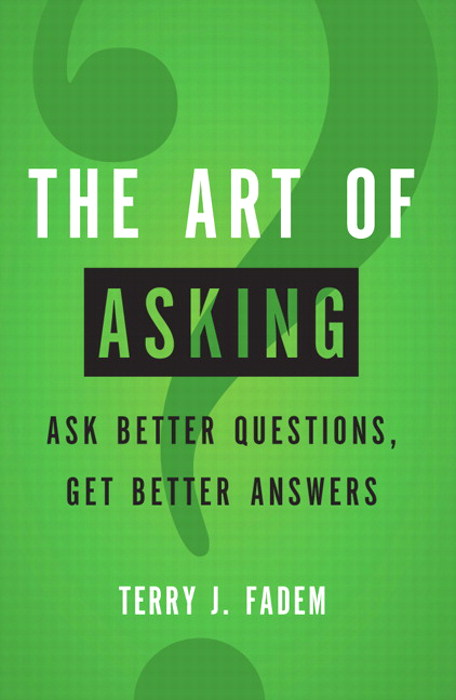 Art of Asking, The: Ask Better Questions, Get Better Answers