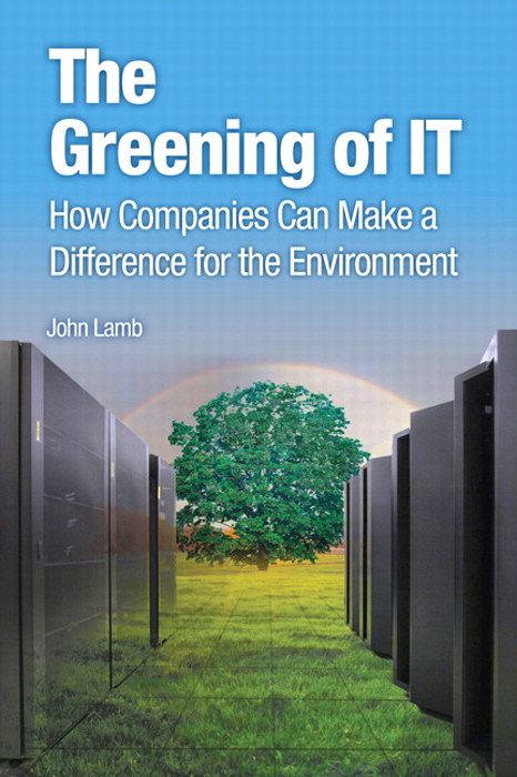 Greening of IT, The: How Companies Can Make a Difference for the Environment