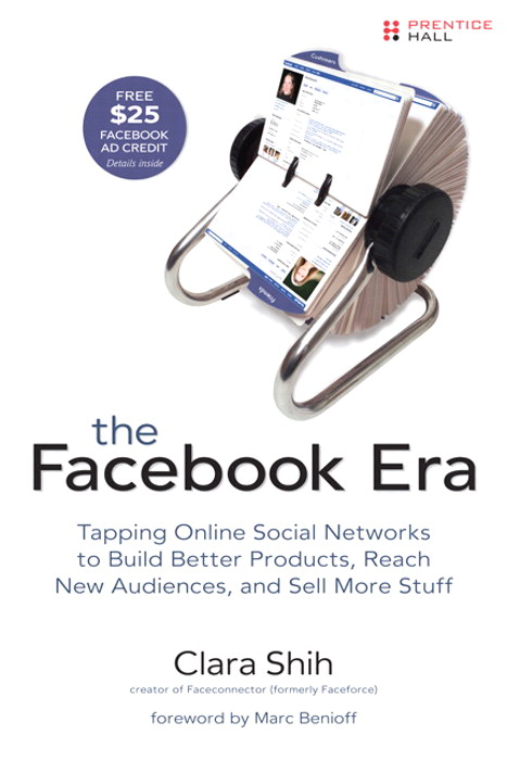 Facebook Era, The: Tapping Online Social Networks to Build Better Products, Reach New Audiences, and Sell More Stuff