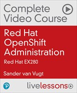 Red Hat OpenShift Administration Complete Video Course: Red Hat EX280