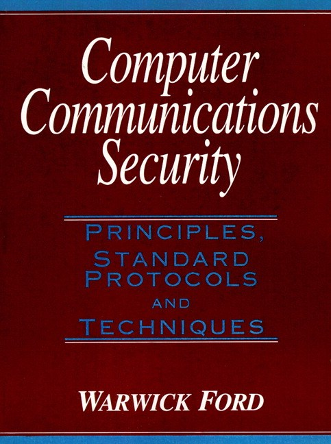 Computer Communications Security: Principles, Standard Protocols and Techniques