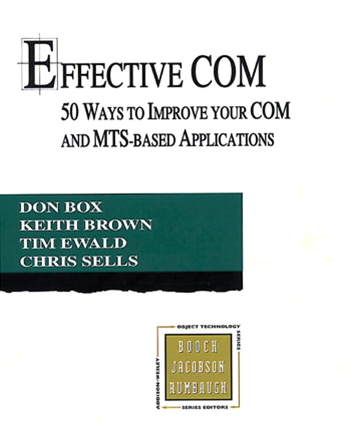 Effective COM: 50 Ways to Improve Your COM and MTS-based Applications