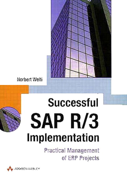 Successful SAP R/3 Implementation: Practical Management of ERP projects