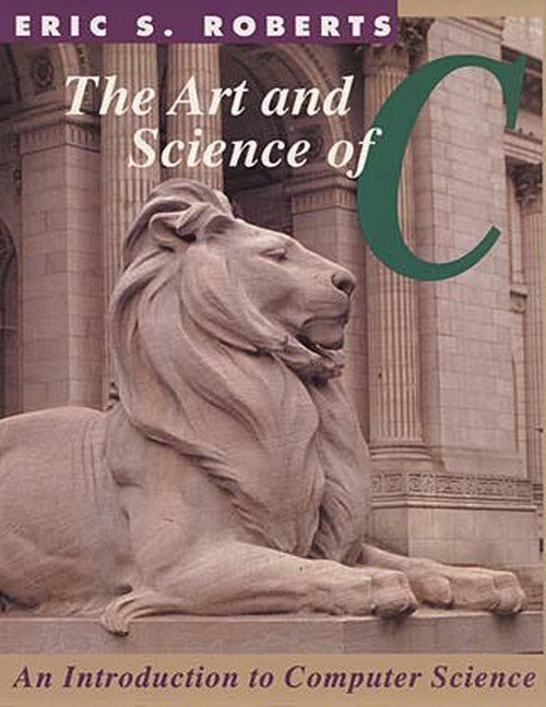 Art and Science of C, The: A Library Based Introduction to Computer Science