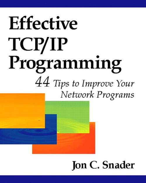 Effective TCP/IP Programming:  44 Tips to Improve Your Network Programs: 44 Tips to Improve Your Network Programs