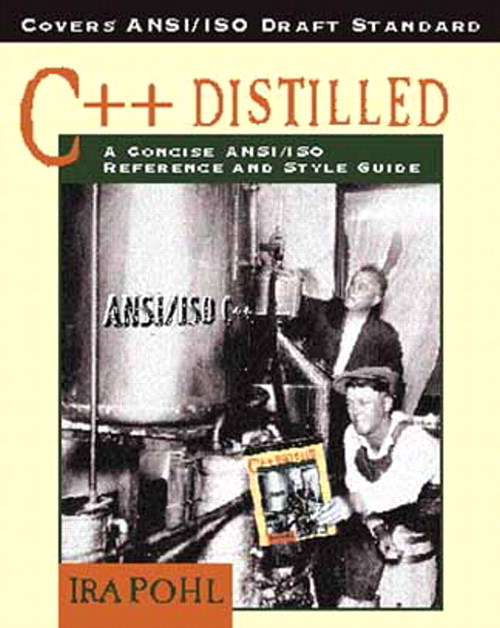 C++ Distilled: A Concise ANSI/ISO Reference and Style Guide