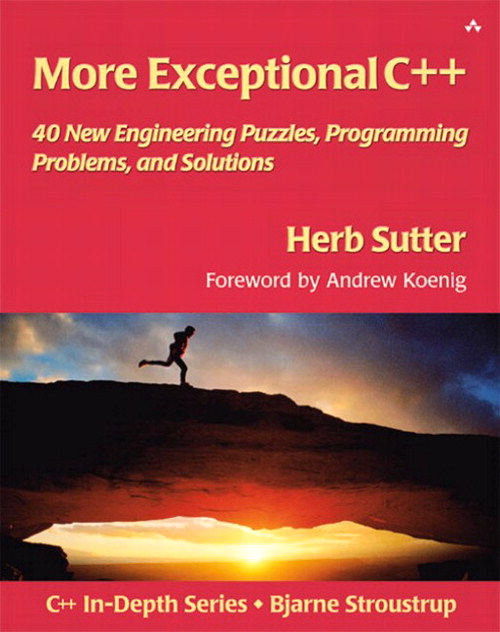 More Exceptional C++: 40 New Engineering Puzzles, Programming Problems, and Solutions