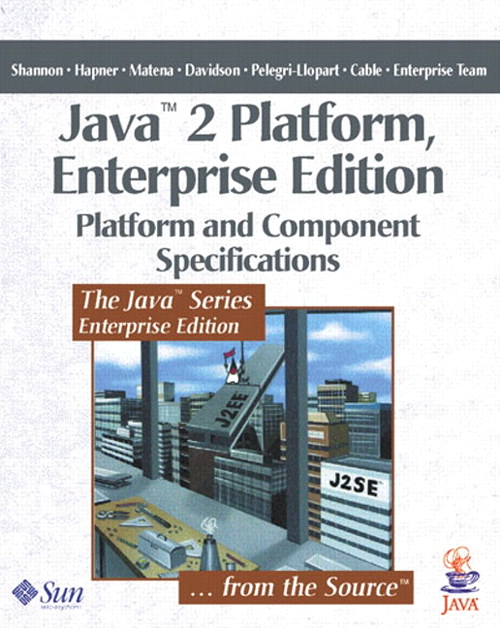 Java™ 2 Platform, Enterprise Edition: Platform and Component Specifications