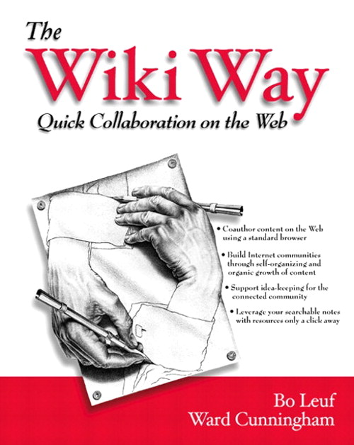 Wiki Way, The: Collaboration and Sharing on the Internet: Quick Collaboration on the Web