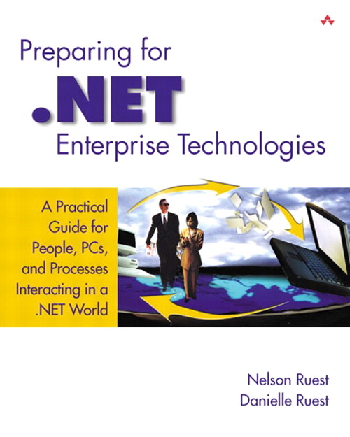 Preparing for .NET Enterprise Technologies: A Practical Guide for People, PCs, and Processes Interacting in a .NET World