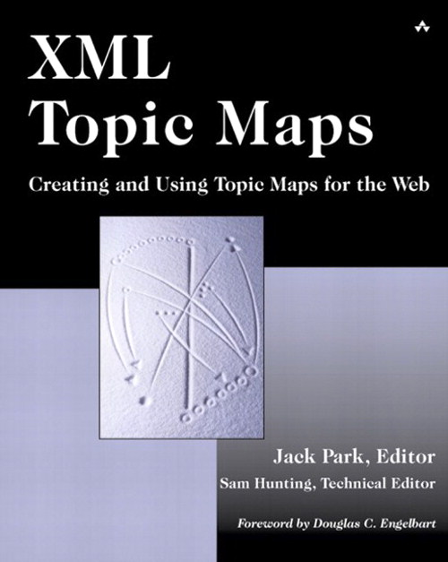 XML Topic Maps: Creating and Using Topic Maps for the Web