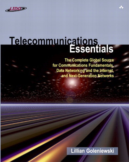 Telecommunications Essentials: The Complete Global Source for Communications Fundamentals, Data Networking and the Internet, and Next-Generation Networks