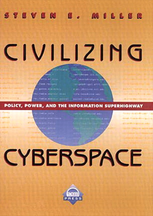 Civilizing Cyberspace: Policy, Power, and the Information Superhighway